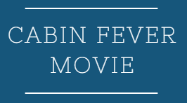 Cabin Fever Movie